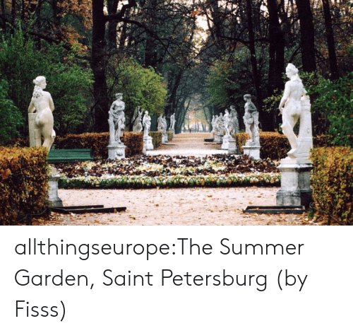 Tumblr, Wikipedia, and Summer: allthingseurope:The Summer Garden, Saint Petersburg (by Fisss)