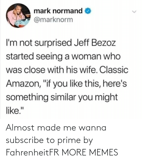 almost: Almost made me wanna subscribe to prime by FahrenheitFR MORE MEMES