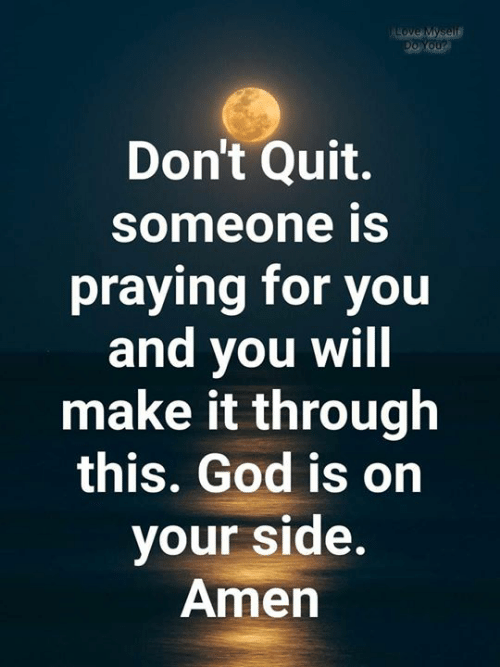 God, Memes, and 🤖: ALOVE Myself  Do You?  Don't Quit.  someone is  praying for you  and you will  make it through  this. God is on  your side.  Amen