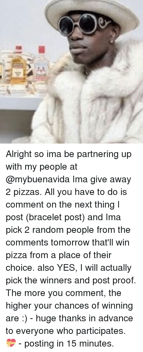 Memes, Pizza, and Tomorrow: Alright so ima be partnering up with my people at @mybuenavida Ima give away 2 pizzas. All you have to do is comment on the next thing I post (bracelet post) and Ima pick 2 random people from the comments tomorrow that'll win pizza from a place of their choice. also YES, I will actually pick the winners and post proof. The more you comment, the higher your chances of winning are :) - huge thanks in advance to everyone who participates. 💝 - posting in 15 minutes.