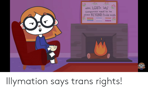 Lgbt, Ally, and Pride: also, LGBT+ ally  Companies need to be  allies BEYOND Pride manth  OO Illymation says trans rights!