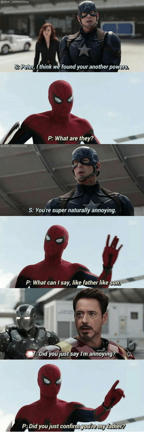 alter: @alter_universtony  S Peter, Ithink we found your another powers  they?  P: What are  @alter_universtony  S: You're super naturally annoying.  P: What can I say, like father like son  re scony  T: Did you just say I'm annoying?  D  P:Did you just confirmyou're my father?