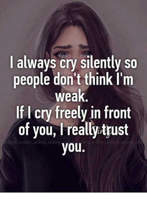 I Cri: always cry silently so  people don't think I'm  weak  If I cry freely in front  of you, l really trust  y Girly m Girly m Girly  you.