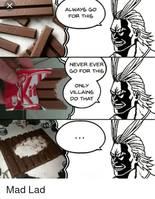 Mad, Never, and Villains: ALWAYS GO  FOR THIS  NEVER EVER  GO FOR THIS  ONLY  VILLAINS  DO THAT Mad Lad