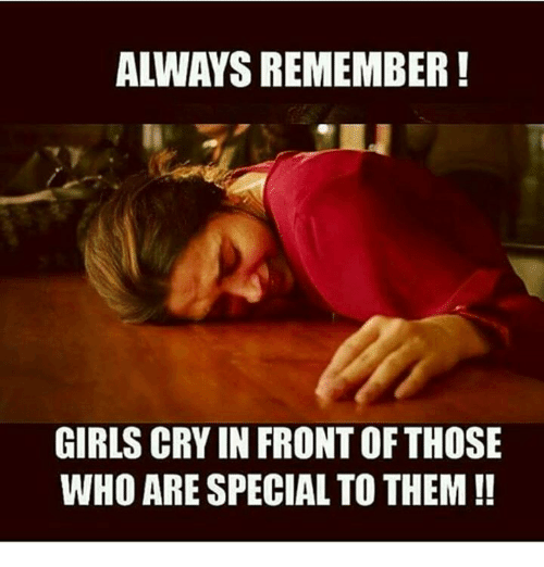 Fronting: ALWAYS REMEMBER!  GIRLS CRY IN FRONT OF THOSE  WHO ARE SPECIAL TO THEM!!