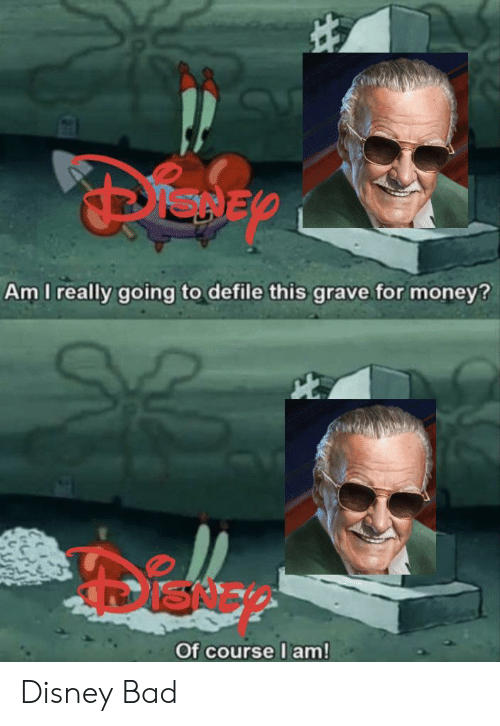Disney's: Am I really going to defile this grave.for money?  ISNE  Of course I am! Disney Bad