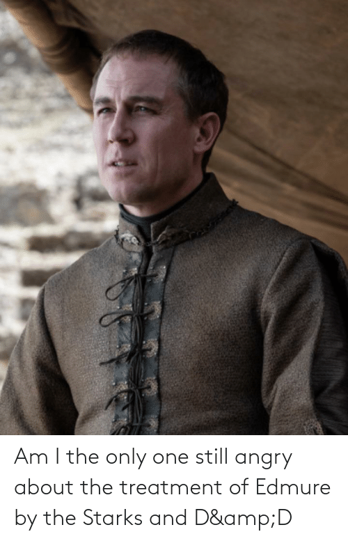 am i the only: Am I the only one still angry about the treatment of Edmure by the Starks and D&D