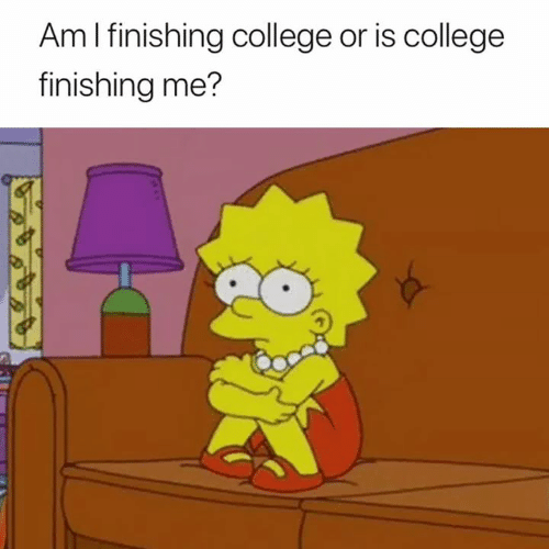 College and Finishing: Am l finishing college or is college  finishing me?