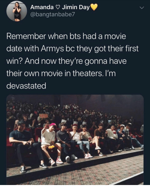Date, Movie, and Bts: Amanda Jimin Day  @bangtanbabe7  Remember when bts had a movie  date with Armys bc they got their first  win? And now they're gonna have  their own movie in theaters. I'm  devastated  E71
