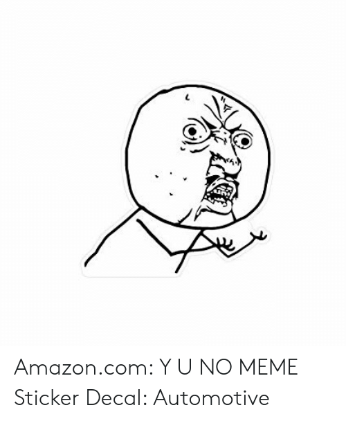 Sticker Decal: Amazon.com: Y U NO MEME Sticker Decal: Automotive
