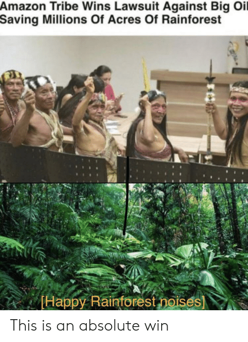 Lawsuit: Amazon Tribe Wins Lawsuit Against Big Oil  Saving Millions Of Acres Of Rainforest  Happy Raintorest noises) This is an absolute win