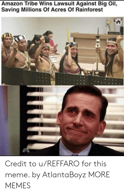 Lawsuit: Amazon Tribe Wins Lawsuit Against Big Oil,  Saving Millions Of Acres Of Rainforest Credit to u/REFFARO for this meme. by AtlantaBoyz MORE MEMES