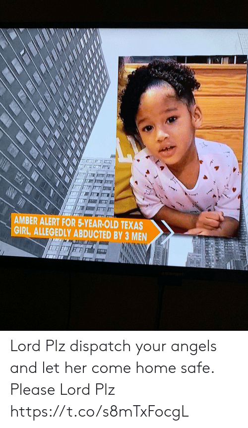 Memes, Amber Alert, and Angels: AMBER ALERT FOR 5-YEAR-OLD TEXAS  GIRL, ALLEGEDLY ABDUCTED BY 3 MEN Lord Plz dispatch your angels and let her come home safe. Please Lord Plz https://t.co/s8mTxFocgL