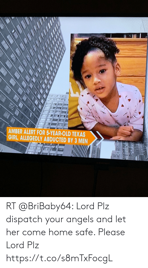 Memes, Amber Alert, and Angels: AMBER ALERT FOR 5-YEAR-OLD TEXAS  GIRL, ALLEGEDLY ABDUCTED BY 3 MEN RT @BriBaby64: Lord Plz dispatch your angels and let her come home safe. Please Lord Plz https://t.co/s8mTxFocgL