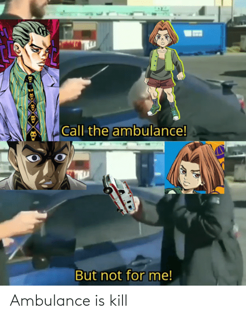 Ambulance Is Kill Ambulance Meme On Ballmemes Com He (bring up) by the grandparents. ambulance is kill ambulance meme on