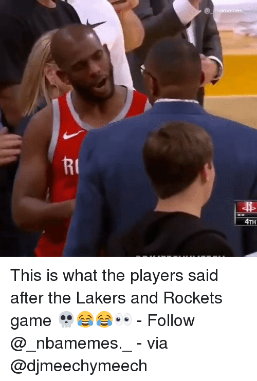 Los Angeles Lakers, Memes, and Game: amemes  RI  4TH This is what the players said after the Lakers and Rockets game 💀😂😂👀 - Follow @_nbamemes._ - via @djmeechymeech