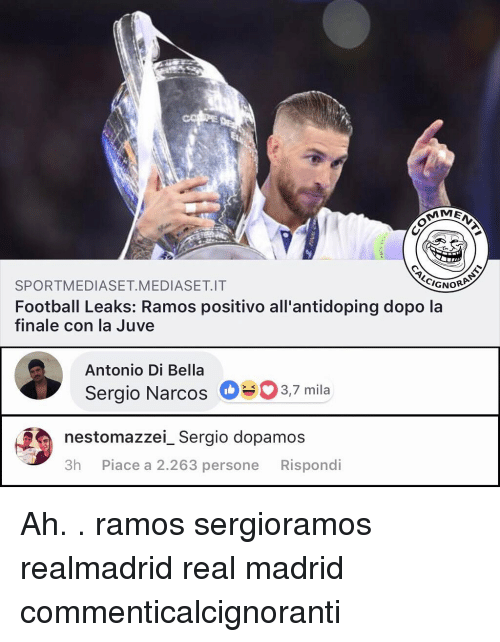 Narcos: AMEN  SPORTMEDIASET MEDIASET.IT  GNO  Football Leaks: Ramos positivo all'antidoping dopo la  finale con la Juve  Antonio Di Bella  Sergio Narcos 03,7 mila  nestomazzei_ Sergio dopamos  3h Piace a 2.263 persone Rispondi Ah. . ramos sergioramos realmadrid real madrid commenticalcignoranti