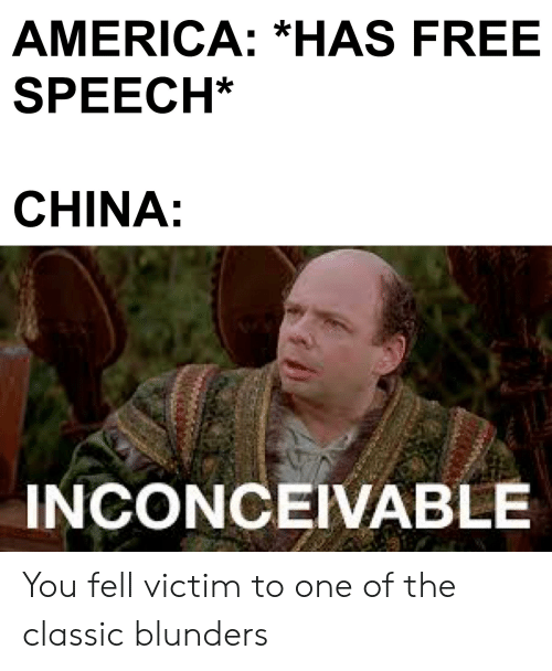 America, China, and Free: AMERICA: *HAS FREE  SPEECH*  CHINA:  INCONCEIVABLE You fell victim to one of the classic blunders
