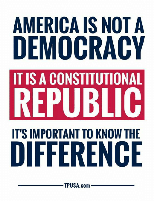 Constitutional Republic: AMERICA IS NOT A  DEMOCRACY  IT IS A CONSTITUTIONAL  REPUBLIC  ITS IMPORTANT TO KNOW THE  TPUSA.com