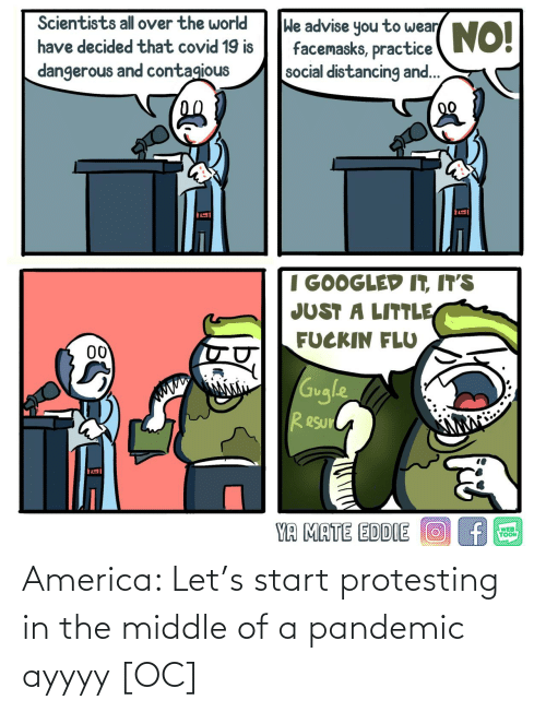 Start: America: Let's start protesting in the middle of a pandemic ayyyy [OC]