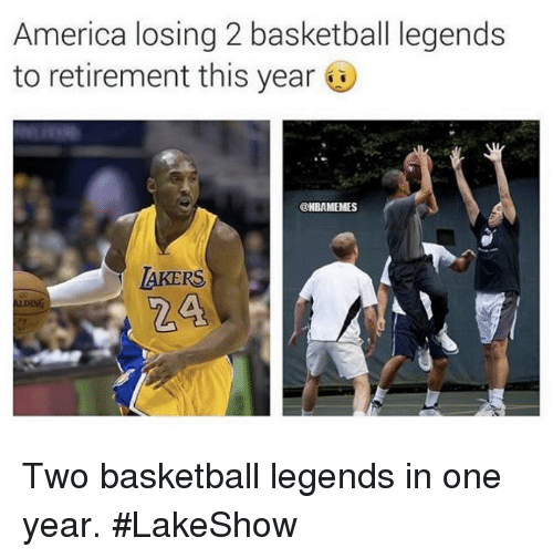 basketball legends: America losing 2 basketball legends  to retirement this year  @NBAMEMES  AKERS  ZA  ADING Two basketball legends in one year. #LakeShow