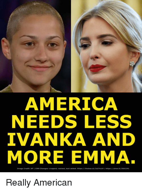 Ivanka: AMERICA  NEEDS LESS  IVANKA AND  MORE EMMA  Image Credit: AP l CNN aanges: cropped, resized, text added. https://thebea·t/20ZY01Н·https://ytoo  no  L Really American