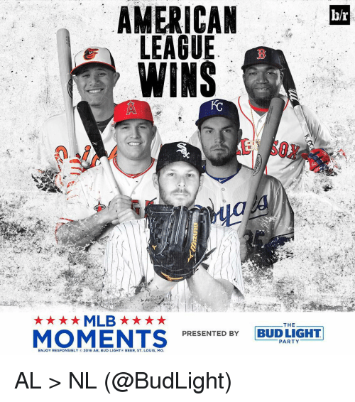 Americanness: AMERICAN  br  LEAGUE  WINS  MLB  THE  MOMENTS  PRESENTED BY  BUDLIGHT  PARTY  ENJOY RESPONSIBLY  2016 AB, BUD LIGHT  BEER, ST. LOUIS, MO AL > NL (@BudLight)