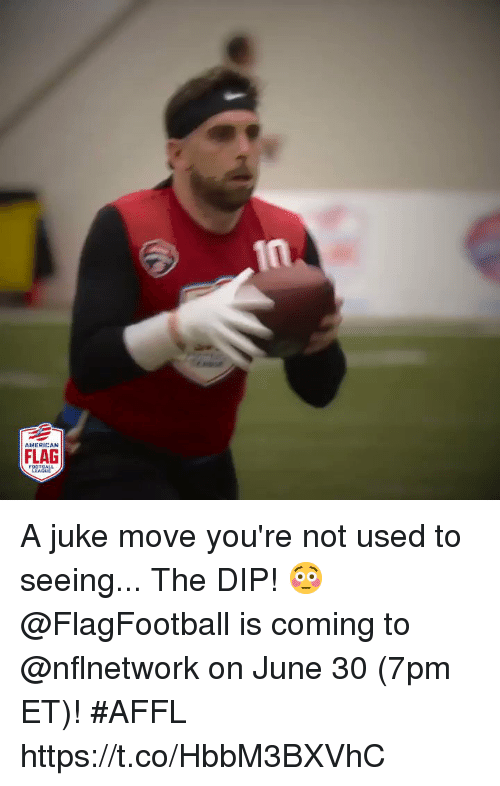 juke: AMERICAN  FLAG A juke move you're not used to seeing... The DIP! 😳  @FlagFootball is coming to @nflnetwork on June 30 (7pm ET)! #AFFL https://t.co/HbbM3BXVhC