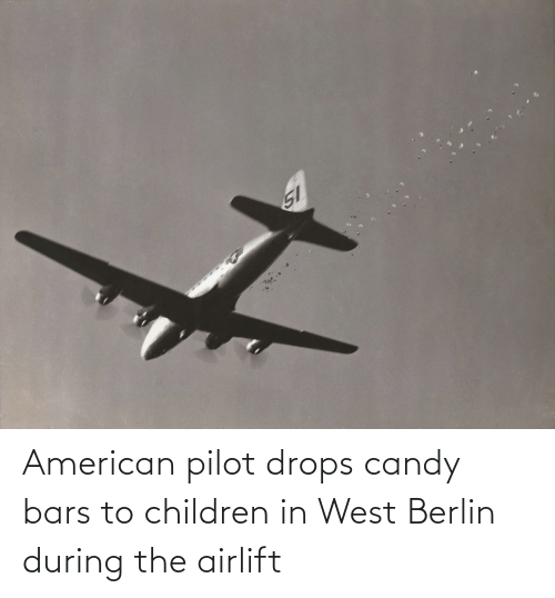 Drops: American pilot drops candy bars to children in West Berlin during the airlift
