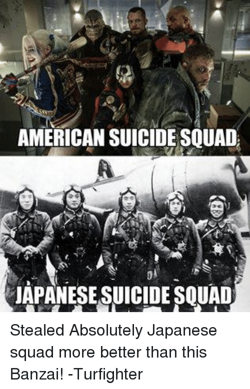 Americanness: AMERICAN SUICIDESQUAD  JAPANESE SUICIDESQUAD Stealed Absolutely Japanese squad more better than this  Banzai! -Turfighter