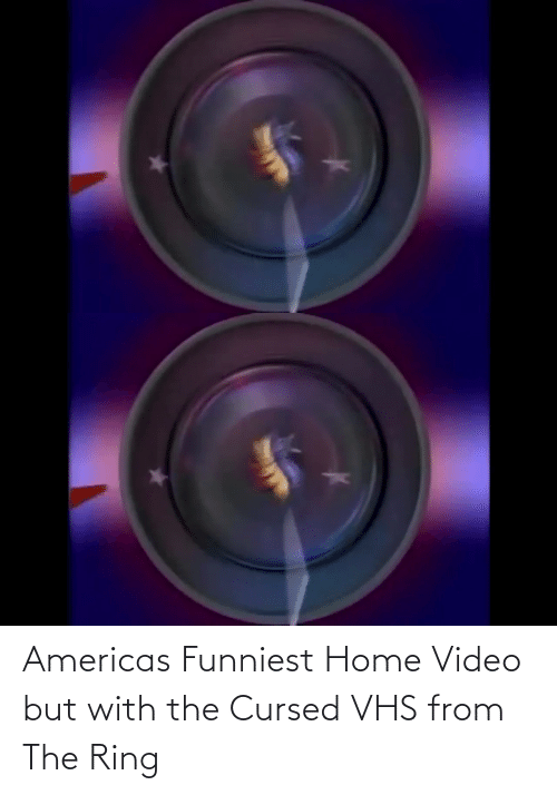 funniest: Americas Funniest Home Video but with the Cursed VHS from The Ring