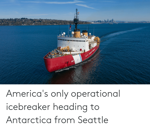 Antarctica: America's only operational icebreaker heading to Antarctica from Seattle