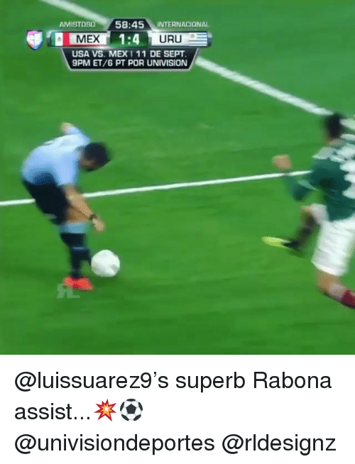 Memes, Superb, and Sept: AMISTOSO  58:45 INTERNACIONAL  1:4  USA VS. MEX 1 11 DE SEPT  9PM ET/6 PT POR UNIVISION  MEX  URU @luissuarez9's superb Rabona assist...💥⚽️ @univisiondeportes @rldesignz