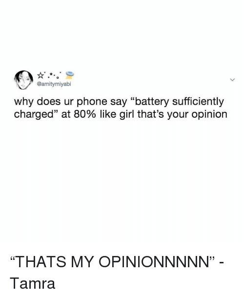 """Phone, Girl, and Girl Memes: @amitymiyabi  why does ur phone say """"battery sufficiently  charged"""" at 80% like girl that's your opinion """"THATS MY OPINIONNNNN"""" - Tamra"""