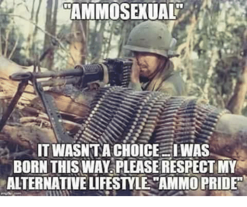 """Memes, Respect, and Lifestyle: AMMOSEKUAL  IT WASN TA CHOICE IWAS  BORN THIS WAY PLEASE RESPECT MY  ALTERNATIVE LIFESTYLE """"AMMO PRIDE"""