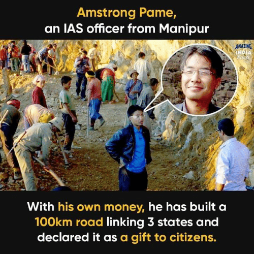 Memes, Money, and 🤖: Amstrong Pame,  an IAS officer from Manipur  With his own money, he has built a  100km road linking 3 states and  declared it as a gift to citizens.