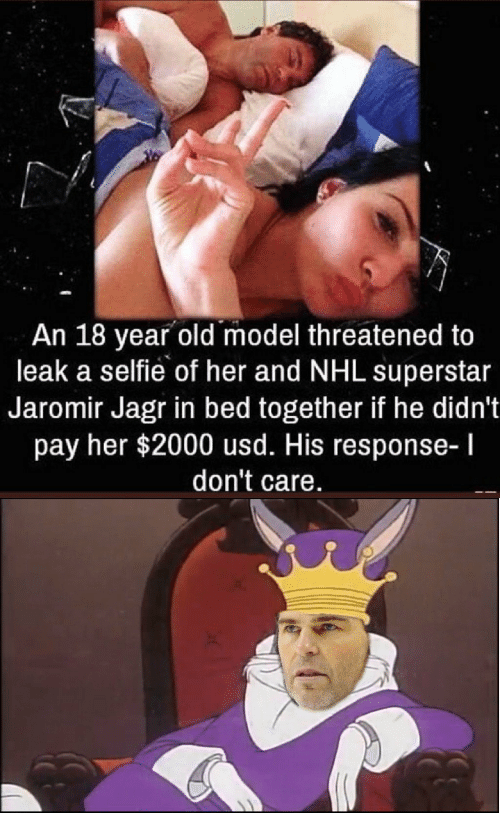 National Hockey League (NHL), Selfie, and Old: An 18 year old model threatened to  leak a selfie of her and NHL superstar  Jaromir Jagr in bed together if he didn't  pay her $2000 usd. His response-l  don't care