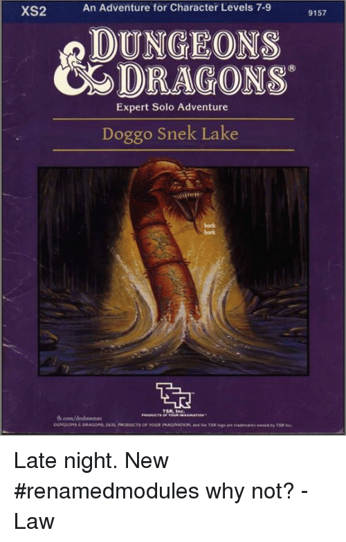 Borked: An Adventure for Character Levels 7-9  XS2  9157  DUNGEONS  CDRAGONS  Expert Solo Adventure  Doggo Snek Lake  bork  bork  TSR, Ine.  b.com/dndmemea Late night. New #renamedmodules why not?  -Law