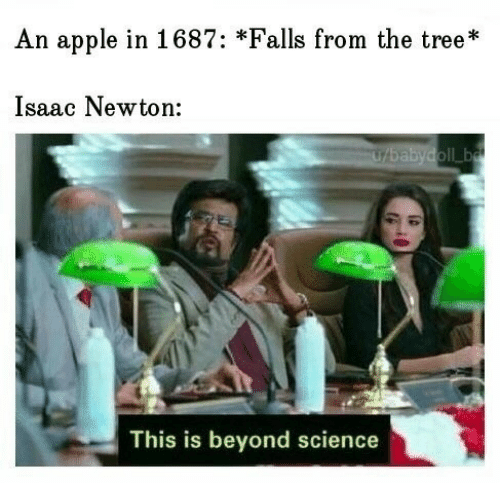Apple, Science, and Tree: An apple in 1687: *Falls from the tree*  Isaac Newton:  U/babydoll ba  This is beyond science