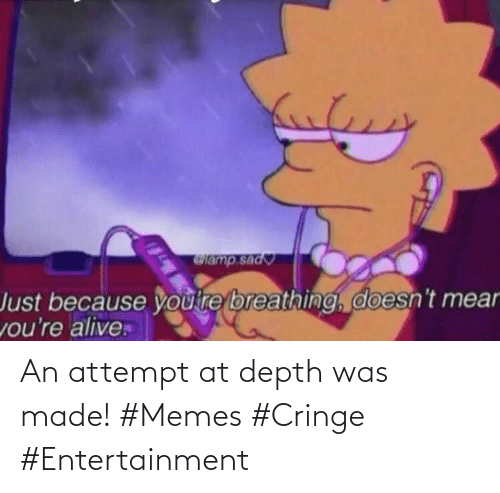 entertainment: An attempt at depth was made! #Memes #Cringe #Entertainment