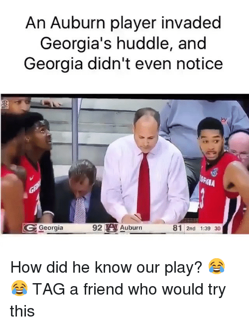 tag a friend who: An Auburn player invaded  Georgia's huddle, and  Georgia didn't even notice  (l  Georgia  92 A Auburn  81 2nd 1:39 30 How did he know our play? 😂😂 TAG a friend who would try this