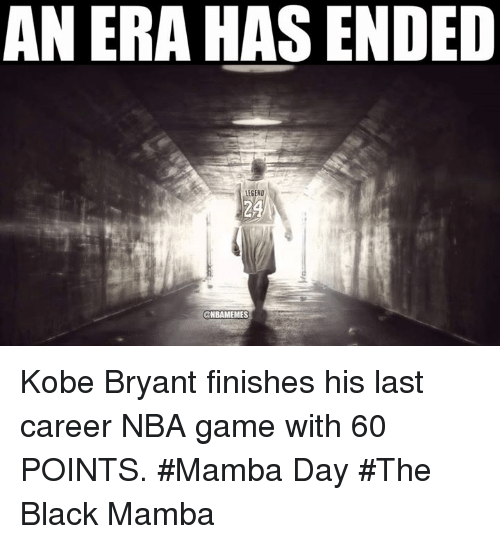 Mamba Day: AN ERA HAS ENDED  LEGEND  @NBAMEMES Kobe Bryant finishes his last career NBA game with 60 POINTS.  #Mamba Day #The Black Mamba
