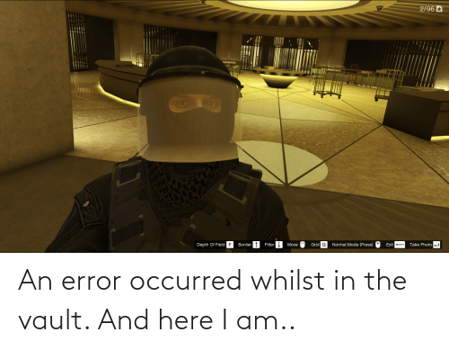 the vault: An error occurred whilst in the vault. And here I am..