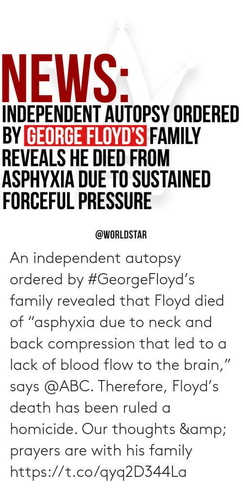 "Died: An independent autopsy ordered by #GeorgeFloyd's family revealed that Floyd died of ""asphyxia due to neck and back compression that led to a lack of blood flow to the brain,"" says @ABC. Therefore, Floyd's death has been ruled a homicide. Our thoughts & prayers are with his family https://t.co/qyq2D344La"