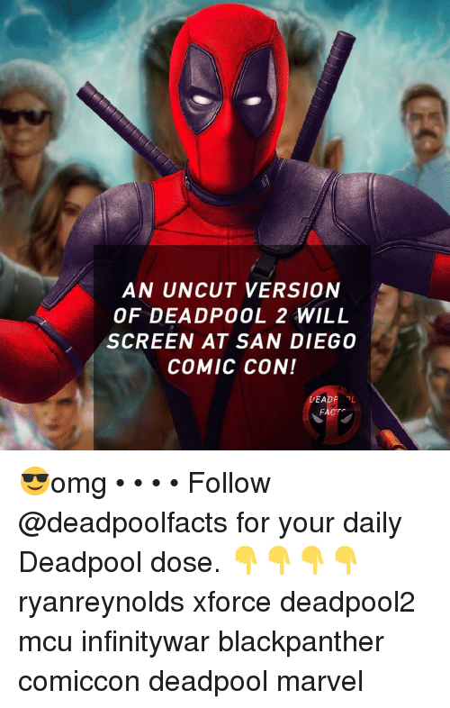 uncut: AN UNCUT VERSION  OF DEADPOOL 2 WILL  SCREEN AT SAN DIEGO  COMIC CON!  DEADPOOL  FACT 😎omg • • • • Follow @deadpoolfacts for your daily Deadpool dose. 👇👇👇👇 ryanreynolds xforce deadpool2 mcu infinitywar blackpanther comiccon deadpool marvel