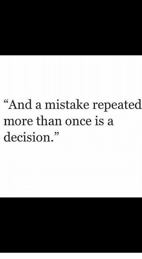 """Once, More, and  Mistake: """"And a mistake repeated  more than once is a  decision.""""  92"""