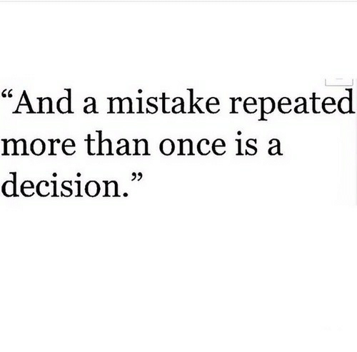 """Once, More, and  Mistake: """"And a mistake repeated  more than once is a  decision."""""""