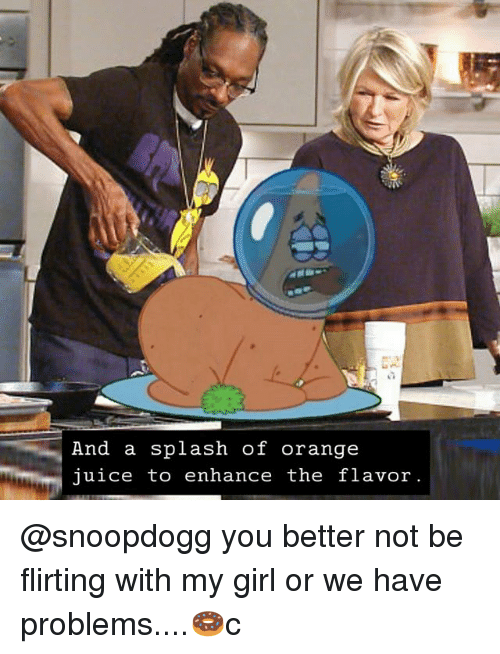 splashing: And a splash of orange  uice to enhance the flavor @snoopdogg you better not be flirting with my girl or we have problems....🍩c