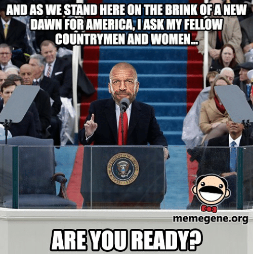 Memegen: AND AS WE STAND HERE ON THE BRINK OFANEW  DAWN FOR AMERICA IASKMYFELLOW  COUNTRYMEN ANDWOMEN.A  memegene.org  ARE YOU READYP