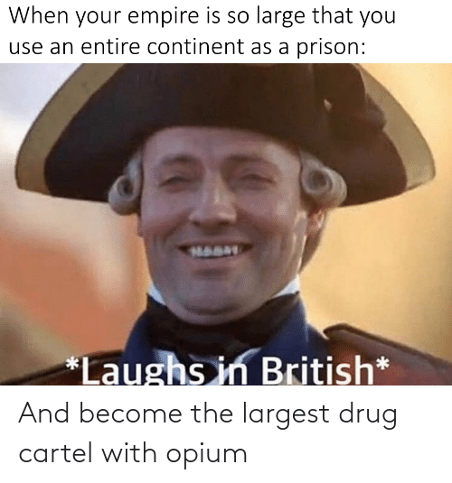 Drug: And become the largest drug cartel with opium